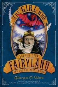 Catherynne Valente's: The Girl Who Soared Over Fairyland and Cut The Moon in Two